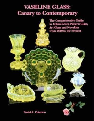 9781570800870: Vaseline Glass: Canary to Contemporary- The Comprehensive Guide to Yellow-Green Pattern Glass, Art Glass and Novelties from 1840 to the Present