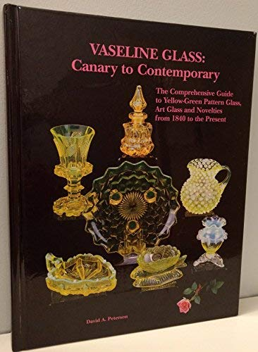 9781570800887: Vaseline Glass: Canary to Contemporary- The Comprehensive Guide to Yellow-Green Pattern Glass, Art Glass and Novelties from 1840 to the Present