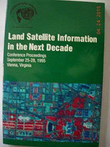 Land Satellite Information in the Next Decade: American Society for