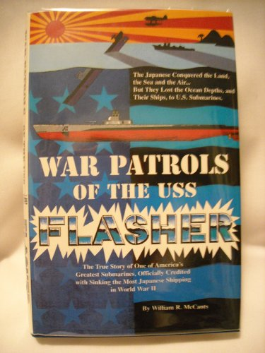 War Patrols of the Uss Flasher: The True Story of One of America's Greatest S.: William R. ...