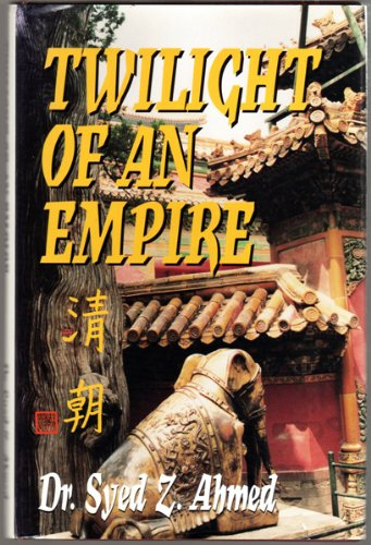 Twilight of an Empire: Life in the Forbidden City in China Qing Dynasty: Ahmed, Dr. Syed Z.
