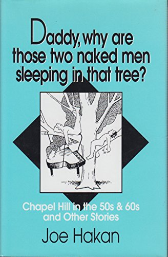 Daddy, why are those two naked men sleeping in that tree?: Chapel Hill in the '50s and '...