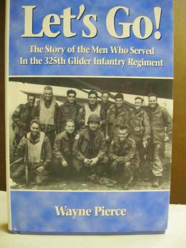 Let's go!: [the story of the men who served in the 325th Glider Infantry Regiment]: Pierce, ...