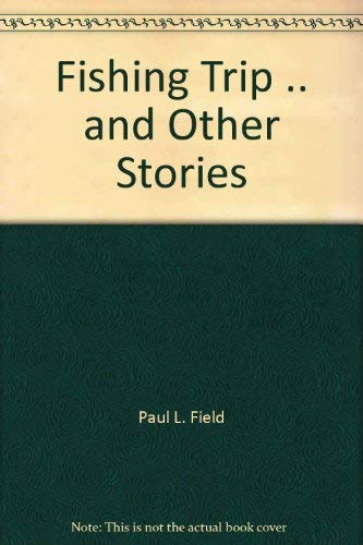 Fishing Trip . and Other Stories: Field,Paul L.