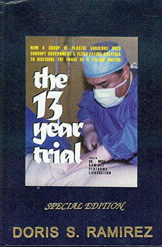 9781570875229: The 13 Year Trial: How a Group of Plastic Surgeons Used Corrupt Government & Flesh-Eating Bacteria to Disfigure the Image of a Fellow Doctor (Special Edition)
