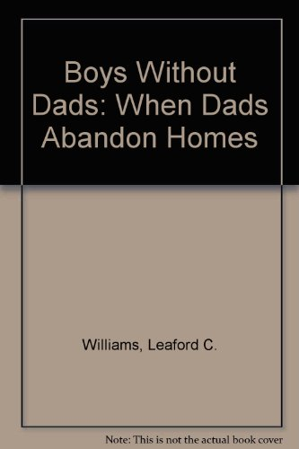 Boys Without Dads: When Dads Abandon Homes: Williams, Leaford C.
