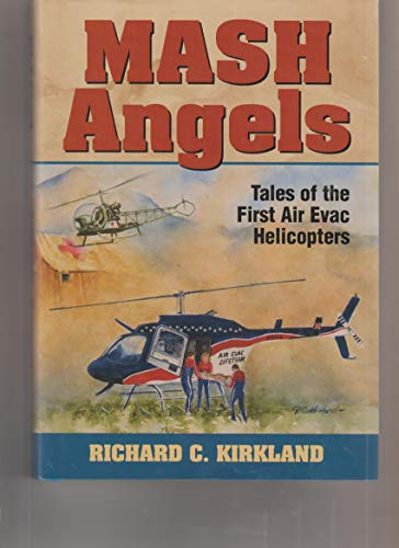 MASH Angels: Tales of the First Air: Richard C. Kirkland