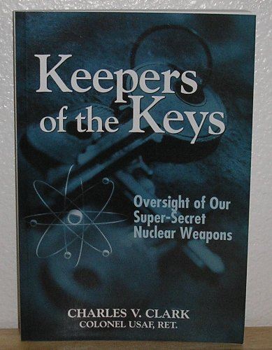 Keepers of the Keys: Oversight of Our Super-Secret Nuclear Weapons