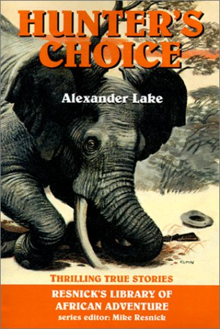 Hunter's Choice: Thrilling True Stories (Resnick's Library: Alexander Lake