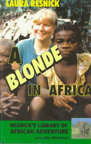 A Blonde in Africa {Resnick's Library of African Adventure}: Resnick, Laura