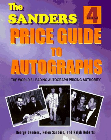 The Sanders Price Guide to Autographs: The World's Leading Autograph Pricing Authority (1570900329) by Sanders, George; Sanders, Helen; Roberts, Ralph