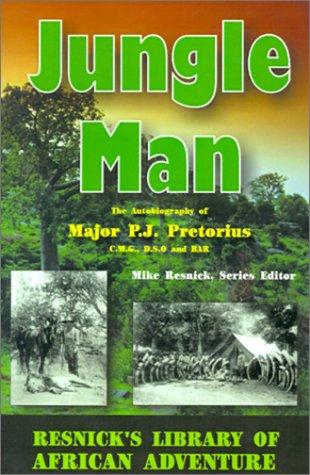 Jungle Man: An Autobiography of Major P.J.: Pretorius, P. J.