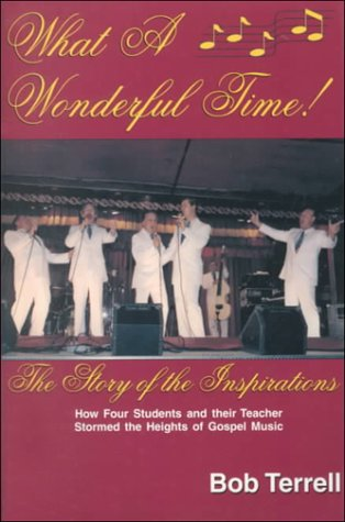 9781570900952: What a Wonderful Time: The Story of the Inspirations or How Four Students and Their Teacher Stormed the Heights of Gospel Music