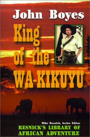 9781570901263: King of the Wa-Kikuyu: A True Story of Travel and Adventure in Africa (The Resnick Library of African Adventure, No. 7)