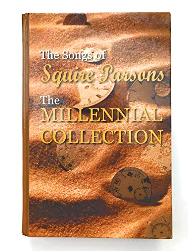 The Songs of Squire Parsons: The Millennial Collection: Parsons, Squire