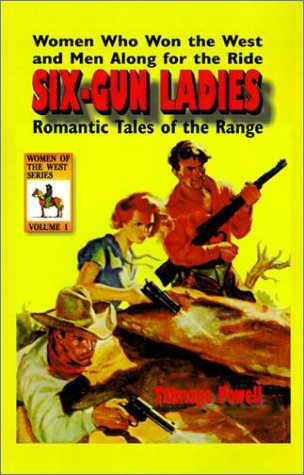 9781570901379: Six-Gun Ladies: Women Who Won the West and Men Along for the Ride. Romantic Tales of the Range