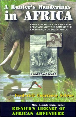 A Hunter's Wanderings in Africa: Being a: Frederick Courteney Selous