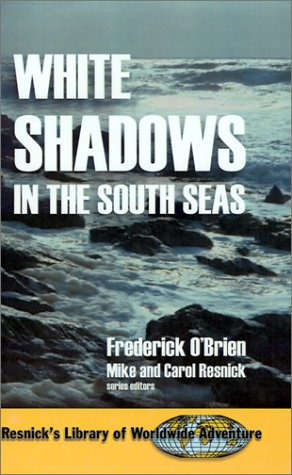 9781570901706: White Shadows in the South Seas (Resnick Library of Worldwide Adventure)