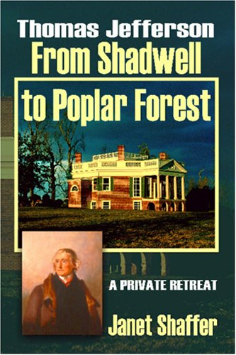 9781570902246: Thomas Jefferson: From Shadwell to Poplar Forest: a Private Retreat