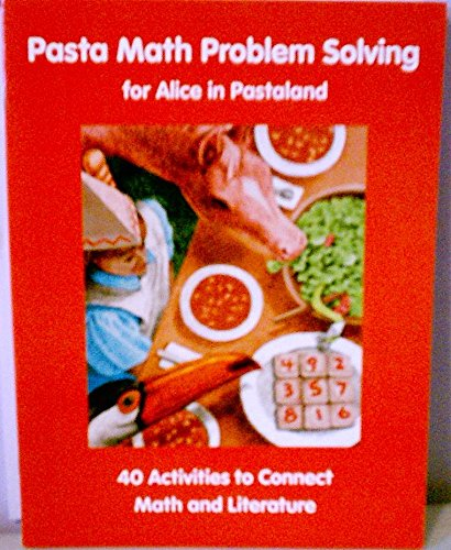 Pasta Math: Problem Solving for Alice in Pastaland- 40 Activities to Connect Math & Literature:...