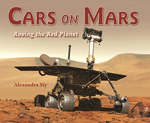 Cars on Mars: Roving the Red Planet: Alexandra Siy