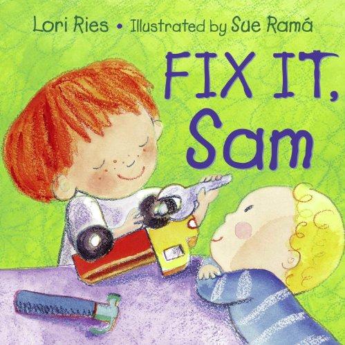 Fix It, Sam: Lori Ries; Illustrator-Sue