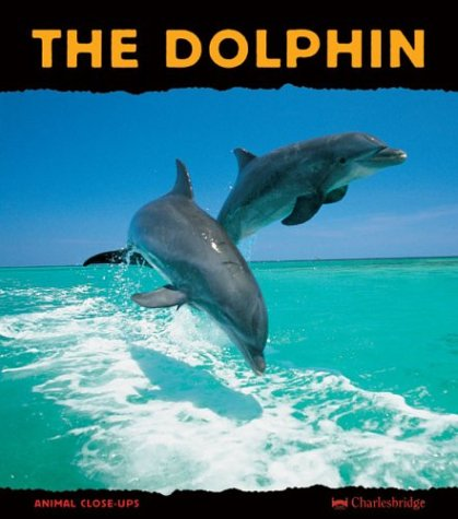 9781570916274: The Dolphin: Prince of the Waves (Animal Close-Ups)