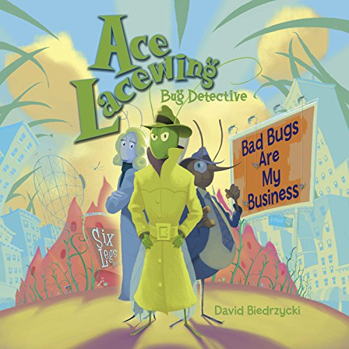 Ace Lacewing, Bug Detective: Bad Bugs Are My Business: Biedrzycki, David
