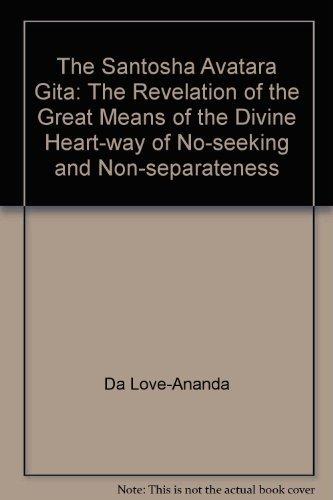 The Santosha Avatara Gita: (The Revelation of the Great Means of the Divine Heart-Way of No-Seeking...