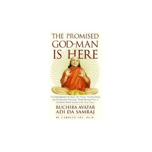 9781570970597: The Promised God-Man is Here: The Extraordinary Life Story, the Crazy Teaching Work, and the Divinely Emerging World-Blessing Work of the Divine ... the Late-Time, Ruchira Avatar Adi Da Samraj