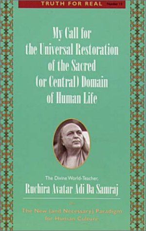 9781570970764: My Call for the Universal Restoration of the Sacred (or Central)Domain of Human Life: The New (and Necessary) Paradigm for Human Culture (Truth for Real)