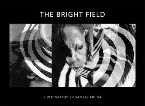 The Bright Field: The Photographic Art of Samraj Adi Da: Da Free John