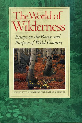 The World of Wilderness: Essays on the Power and Purpose of Wild Country (1570980179) by Watkins, T. H.