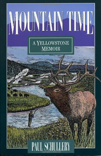Mountain Time: A Yellowstone Memoir: Schullery, Paul Dr.
