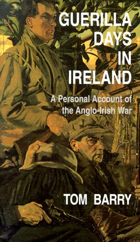 Guerilla Days in Ireland: A Personal Account of the Anglo-Irish War: Barry, Tom