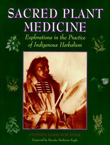9781570980855: Sacred Plant Medicine: Explorations in the Practice of Indigenous Herbalism