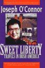 Sweet Liberty: Travels in Irish America: O'Connor, Joseph