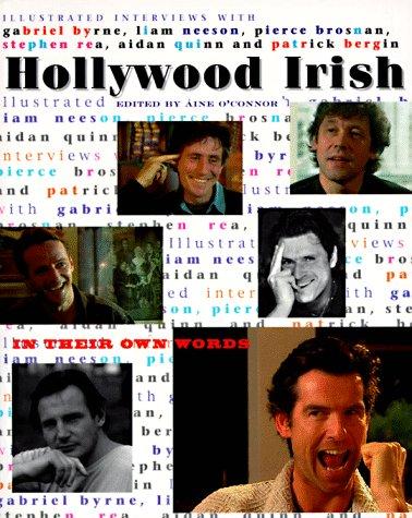 HOLLYWOOD IRISH: In Their Own Words: Illustrated Interviews With Gabriel Byrne, Liam Neeson, Pierce...