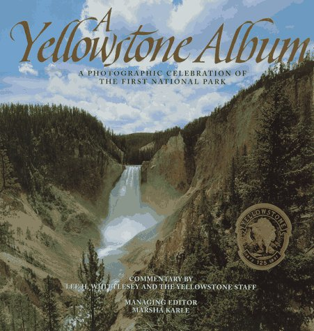 A Yellowstone Album: A Photographic Celebration of the First National Park: Whittlesey, Lee H.