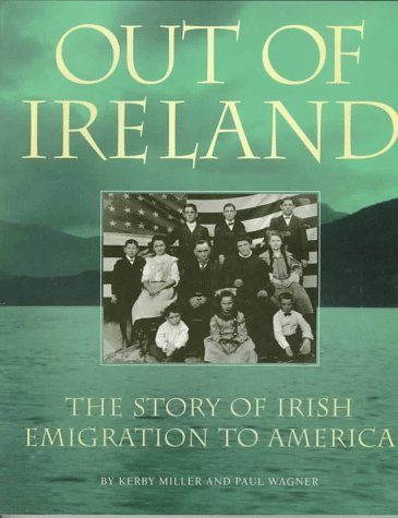 9781570981807: Out of Ireland: The Story of Irish Emigration to America