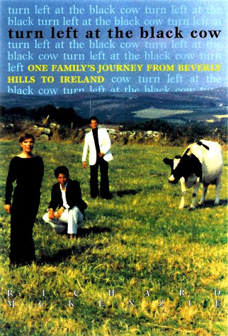 Turn Left at the Black Cow: One Family's Journey from Beverly Hills to Ireland: McKenzie, ...