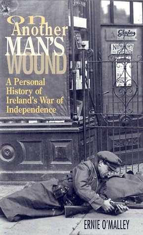 On Another Mans Wound : A Personal History of Irelands War of Independence: ERNIE O'MALLEY
