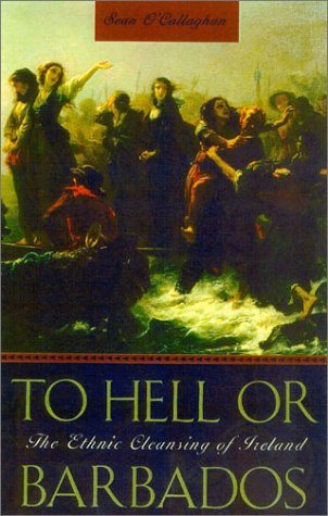 9781570983856: To Hell Or Barbados: The Ethnic Cleansing Of Ireland