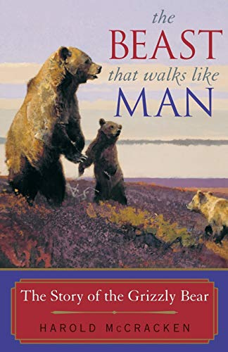 9781570983948: The Beast That Walks Like Man: The Story of the Grizzly Bear