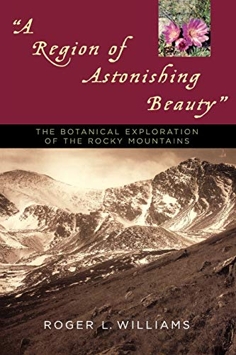 9781570983979: A Region of Astonishing Beauty: The Botanical Exploration of the Rocky Mountains