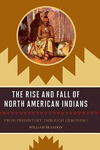 9781570984525: The Rise and Fall of North American Indians: From Prehistory through Geronimo