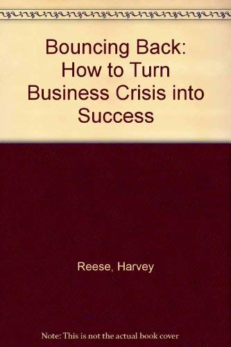 Bouncing Back: How to Turn Business Crisis into Success: Reese, Harvey