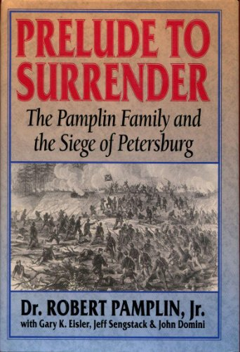 Prelude to Surrender: The Pamplin Family and: Pamplin, Robert B.,