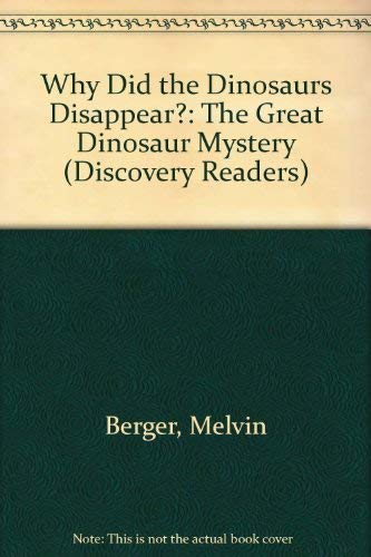 Why Did the Dinosaurs Disappear?: The Great Dinosaur Mystery (Discovery Readers) (1571020330) by Melvin Berger; Gilda Berger
