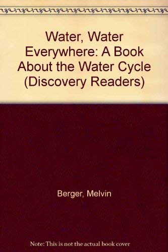Water, Water Everywhere: A Book About the Water Cycle (Discovery Readers) (157102056X) by Melvin Berger; Gilda Berger